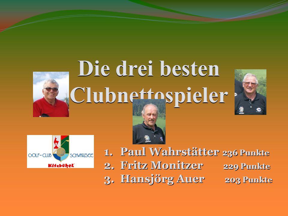 Die drei besten Clubnettospieler 1.Paul Wahrstätter 236 Punkte 2.Fritz Monitzer 229 Punkte 3.Hansjörg Auer 203 Punkte