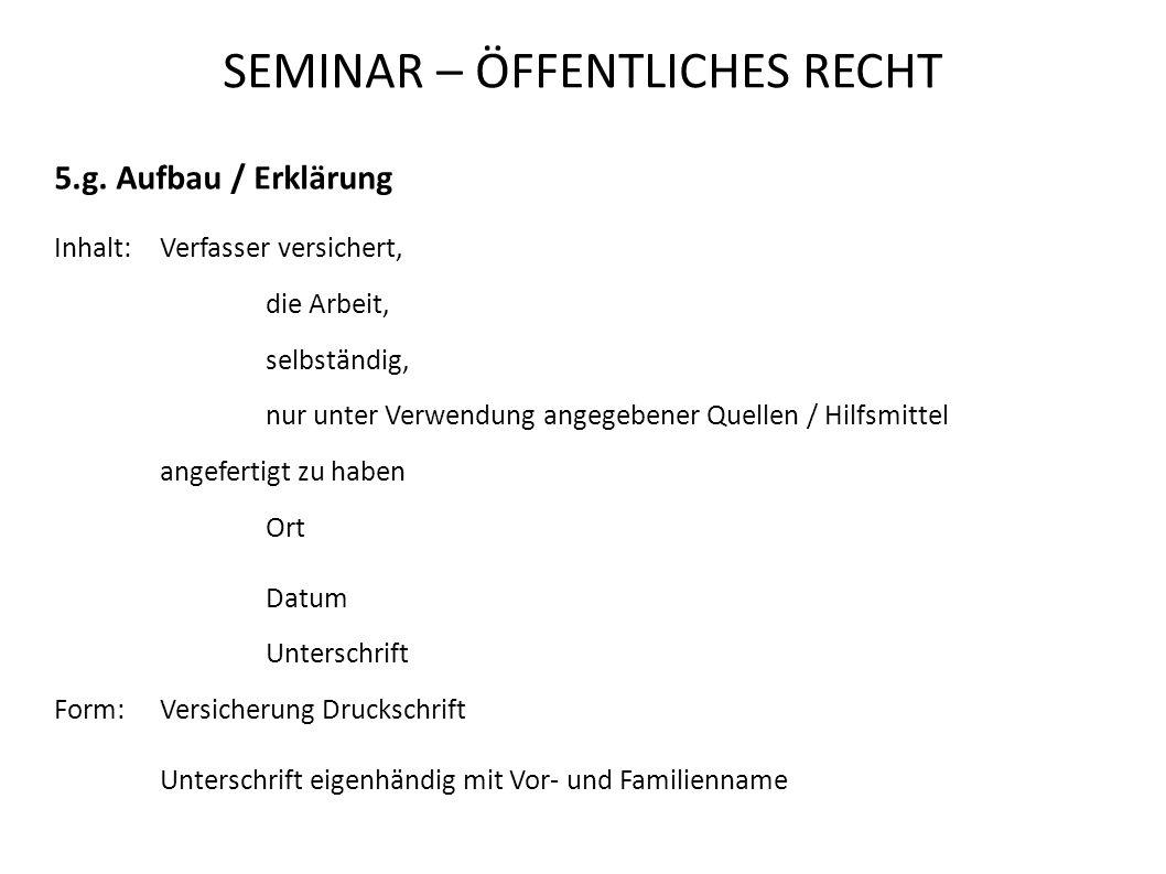 SEMINAR – ÖFFENTLICHES RECHT 5.g. Aufbau / Erklärung Inhalt:Verfasser versichert, die Arbeit, selbständig, nur unter Verwendung angegebener Quellen /