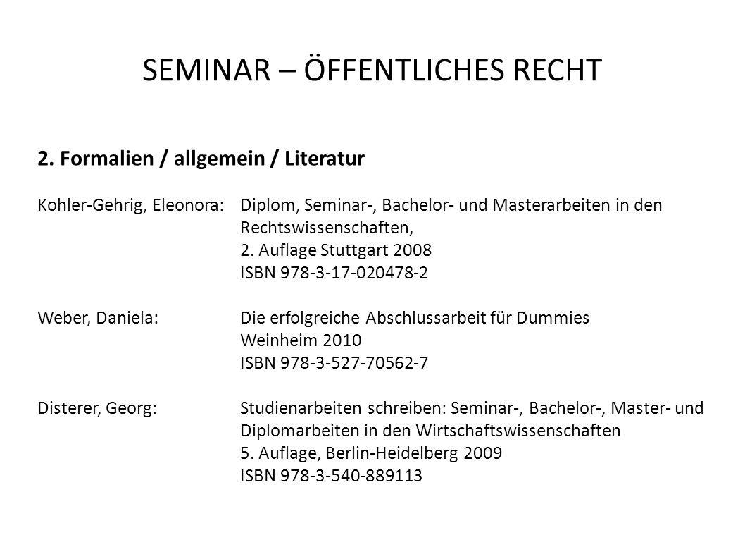 SEMINAR – ÖFFENTLICHES RECHT 2. Formalien / allgemein / Literatur Kohler-Gehrig, Eleonora: Diplom, Seminar-, Bachelor- und Masterarbeiten in den Recht