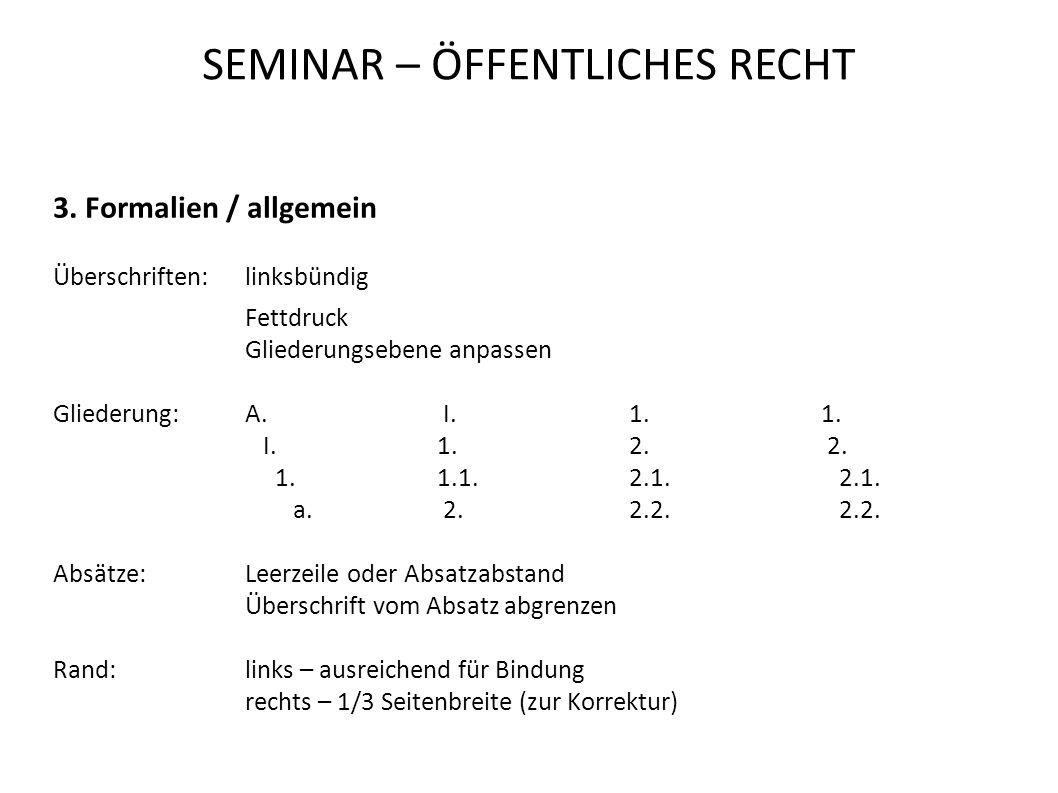 SEMINAR – ÖFFENTLICHES RECHT 3. Formalien / allgemein Überschriften:linksbündig Fettdruck Gliederungsebene anpassen Gliederung:A. I.1.1. I.1.2. 2. 1.1