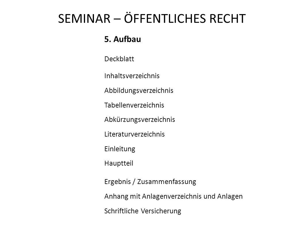 SEMINAR – ÖFFENTLICHES RECHT 5. Aufbau Deckblatt Inhaltsverzeichnis Abbildungsverzeichnis Tabellenverzeichnis Abkürzungsverzeichnis Literaturverzeichn