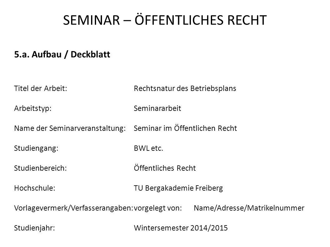 SEMINAR – ÖFFENTLICHES RECHT 5.a. Aufbau / Deckblatt Titel der Arbeit:Rechtsnatur des Betriebsplans Arbeitstyp:Seminararbeit Name der Seminarveranstal