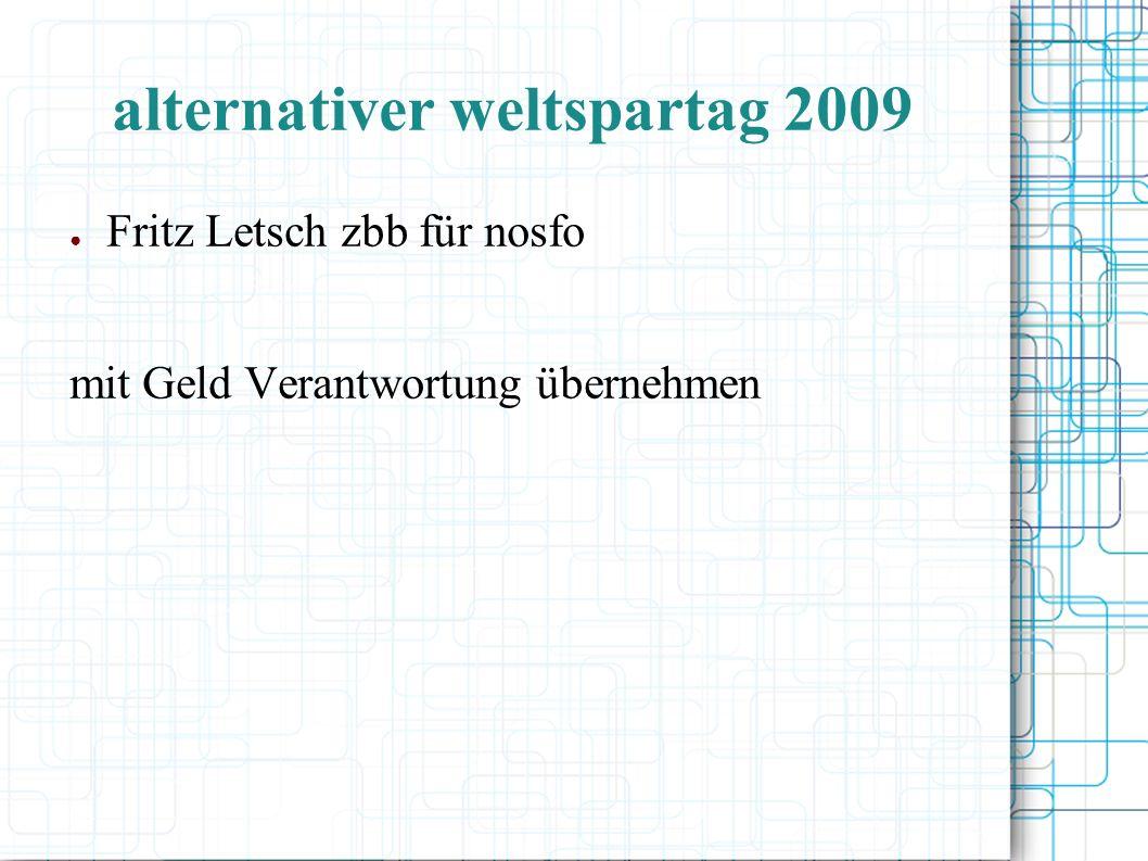 alternativer weltspartag 2009 ● Fritz Letsch zbb für nosfo mit Geld Verantwortung übernehmen