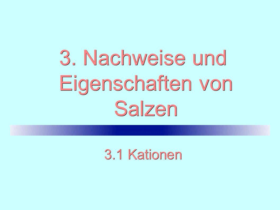 3. Nachweise und Eigenschaften von Salzen 3.1 Kationen