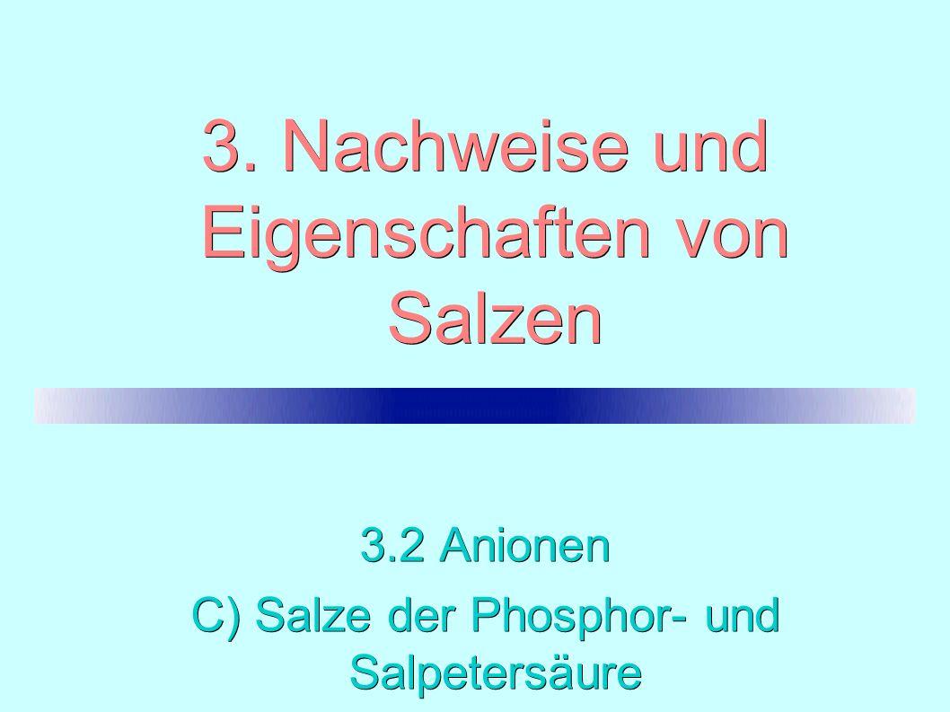 3. Nachweise und Eigenschaften von Salzen 3.2 Anionen C) Salze der Phosphor- und Salpetersäure