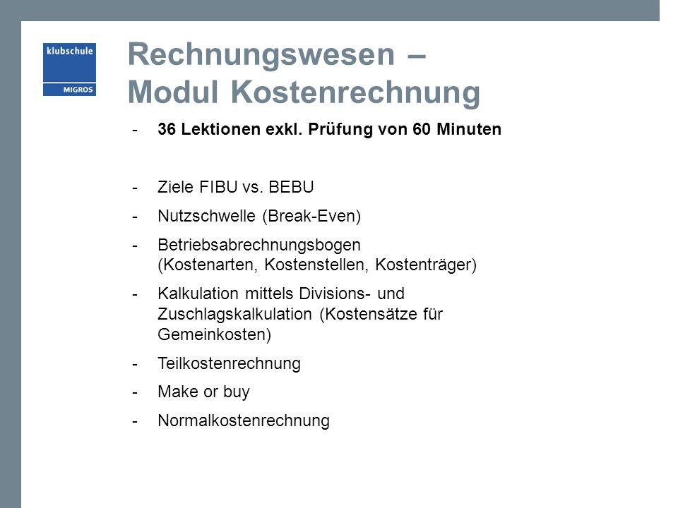 Rechnungswesen – Modul Kostenrechnung -36 Lektionen exkl. Prüfung von 60 Minuten -Ziele FIBU vs. BEBU -Nutzschwelle (Break-Even) -Betriebsabrechnungsb