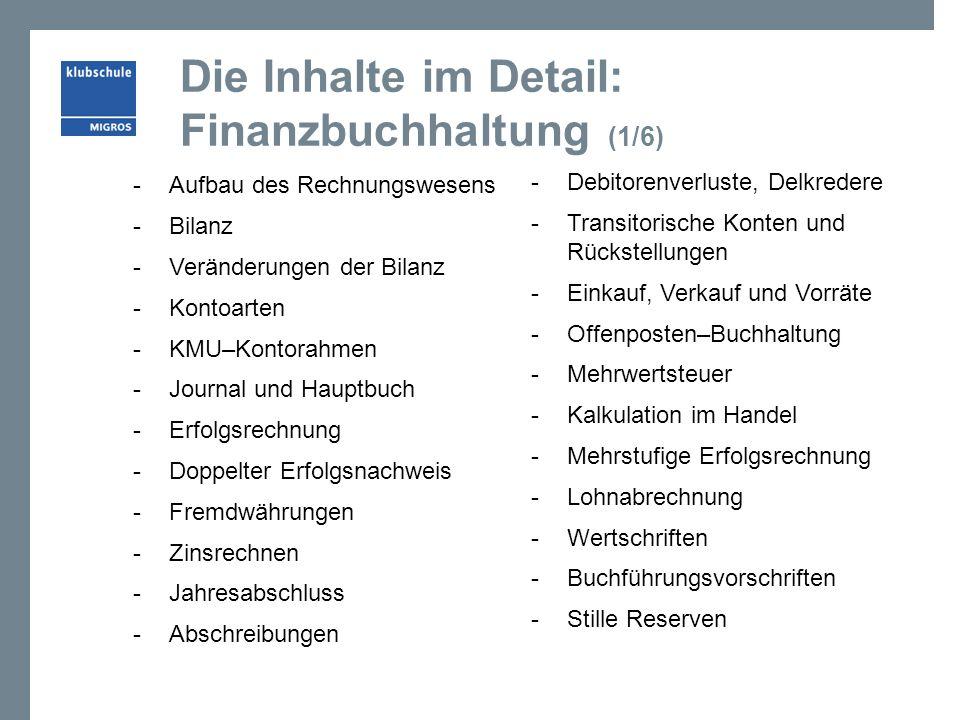 Die Inhalte im Detail: Finanzbuchhaltung (1/6) -Aufbau des Rechnungswesens -Bilanz -Veränderungen der Bilanz -Kontoarten -KMU–Kontorahmen -Journal und
