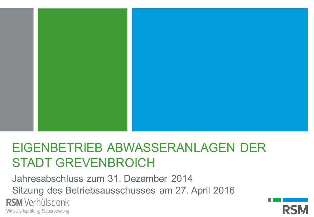 EIGENBETRIEB ABWASSERANLAGEN DER STADT GREVENBROICH Jahresabschluss zum 31. Dezember 2014 Sitzung des Betriebsausschusses am 27. April 2016