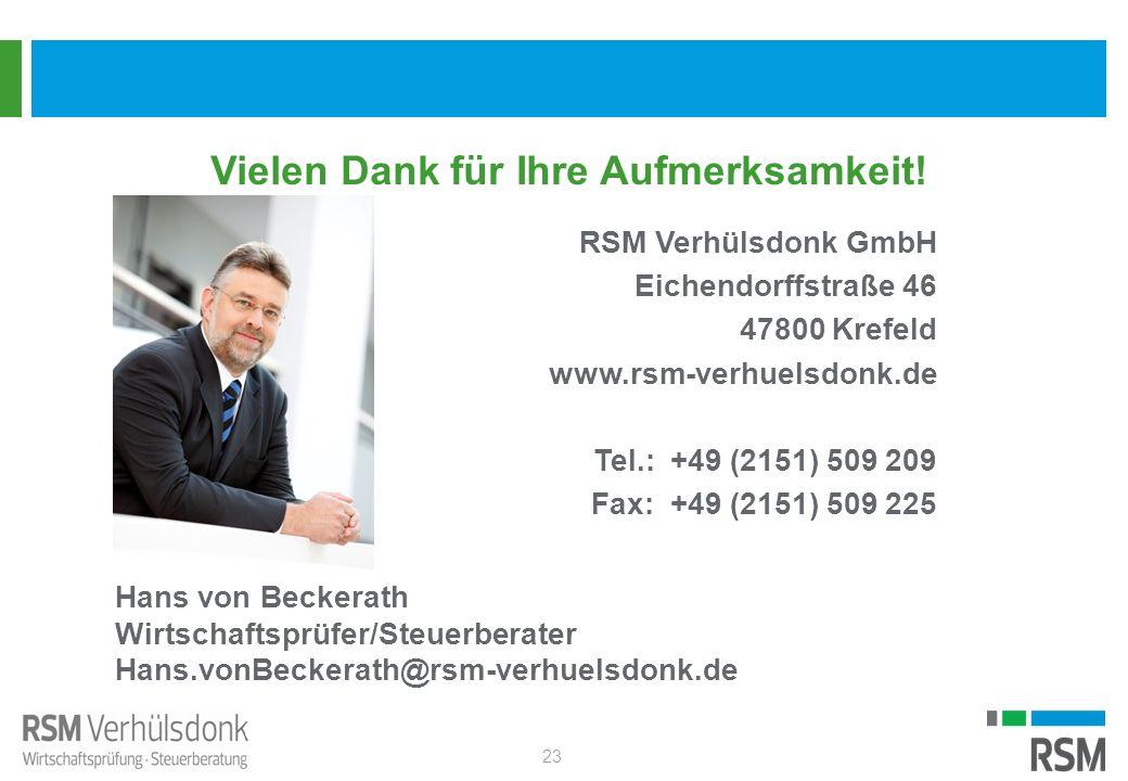 Vielen Dank für Ihre Aufmerksamkeit! 23 RSM Verhülsdonk GmbH Eichendorffstraße 46 47800 Krefeld www.rsm-verhuelsdonk.de Tel.: +49 (2151) 509 209 Fax: