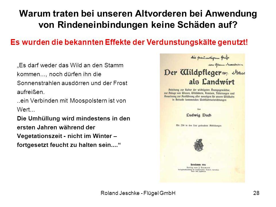"""Roland Jeschke - Flügel GmbH28 Warum traten bei unseren Altvorderen bei Anwendung von Rindeneinbindungen keine Schäden auf? """"Es darf weder das Wild an"""