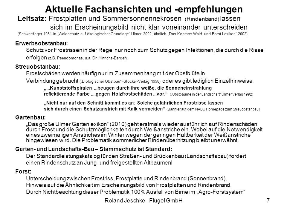 Roland Jeschke - Flügel GmbH7 Aktuelle Fachansichten und -empfehlungen Erwerbsobstanbau: Schutz vor Frostrissen in der Regel nur noch zum Schutz gegen Infektionen, die durch die Risse erfolgen (z.B.