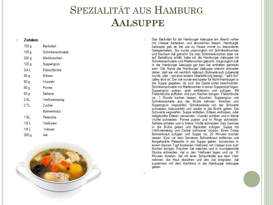 S PEZIALITÄT AUS H AMBURG A ALSUPPE Das Backobst für die Hamburger Aalsuppe am Abend vorher mit Wasser bedecken und einweichen lassen.