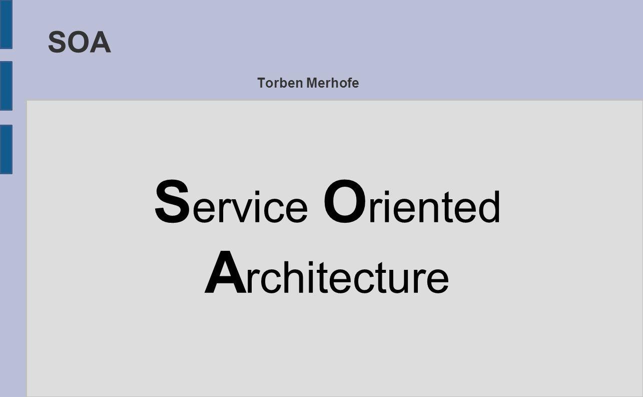 SOA Torben Merhofe S ervice O riented A rchitecture