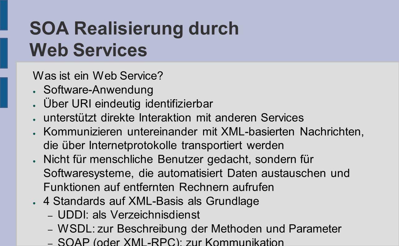 SOA Realisierung durch Web Services Was ist ein Web Service? ● Software-Anwendung ● Über URI eindeutig identifizierbar ● unterstützt direkte Interakti