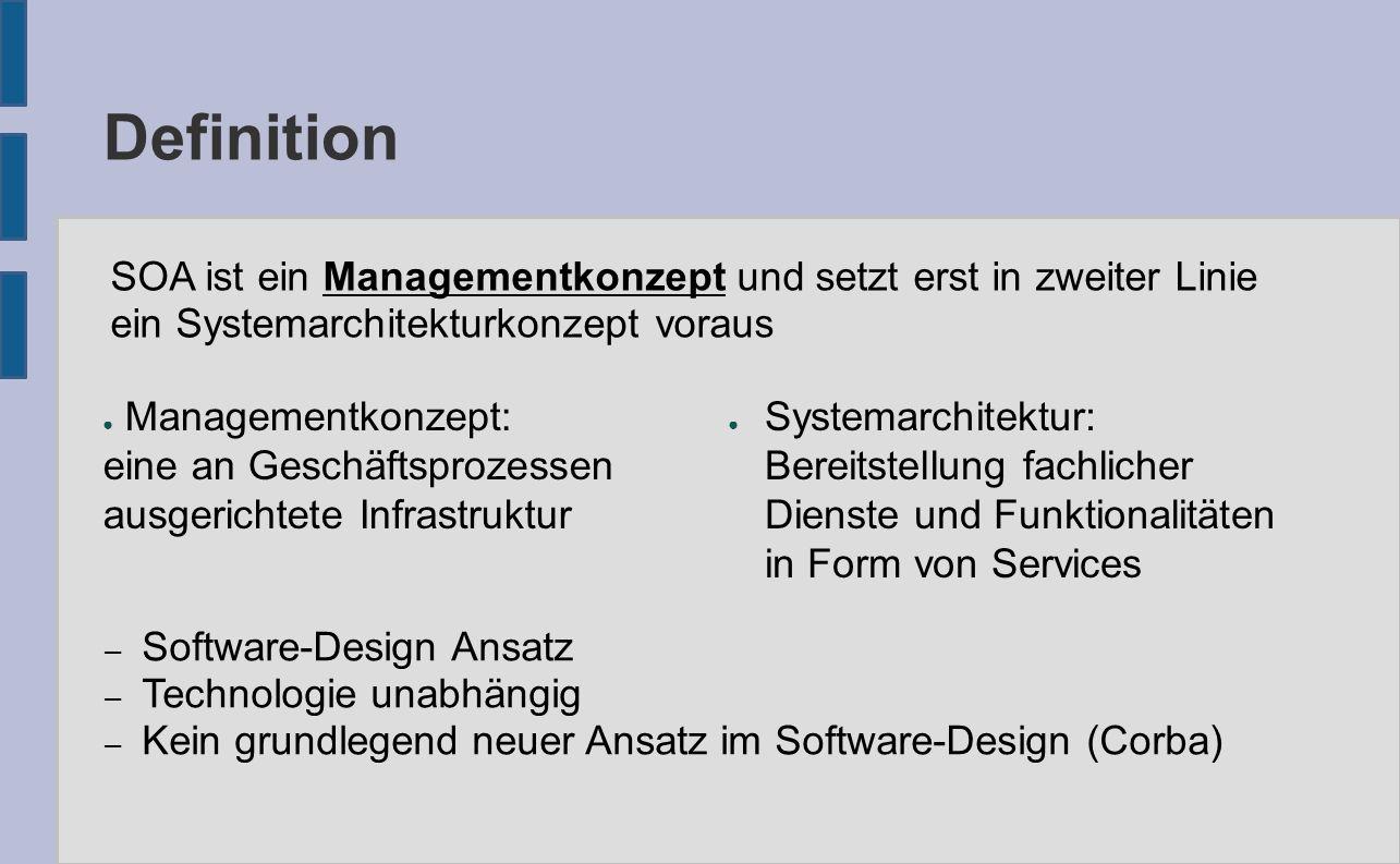 Definition ● Managementkonzept: eine an Geschäftsprozessen ausgerichtete Infrastruktur ● Systemarchitektur: Bereitstellung fachlicher Dienste und Funk