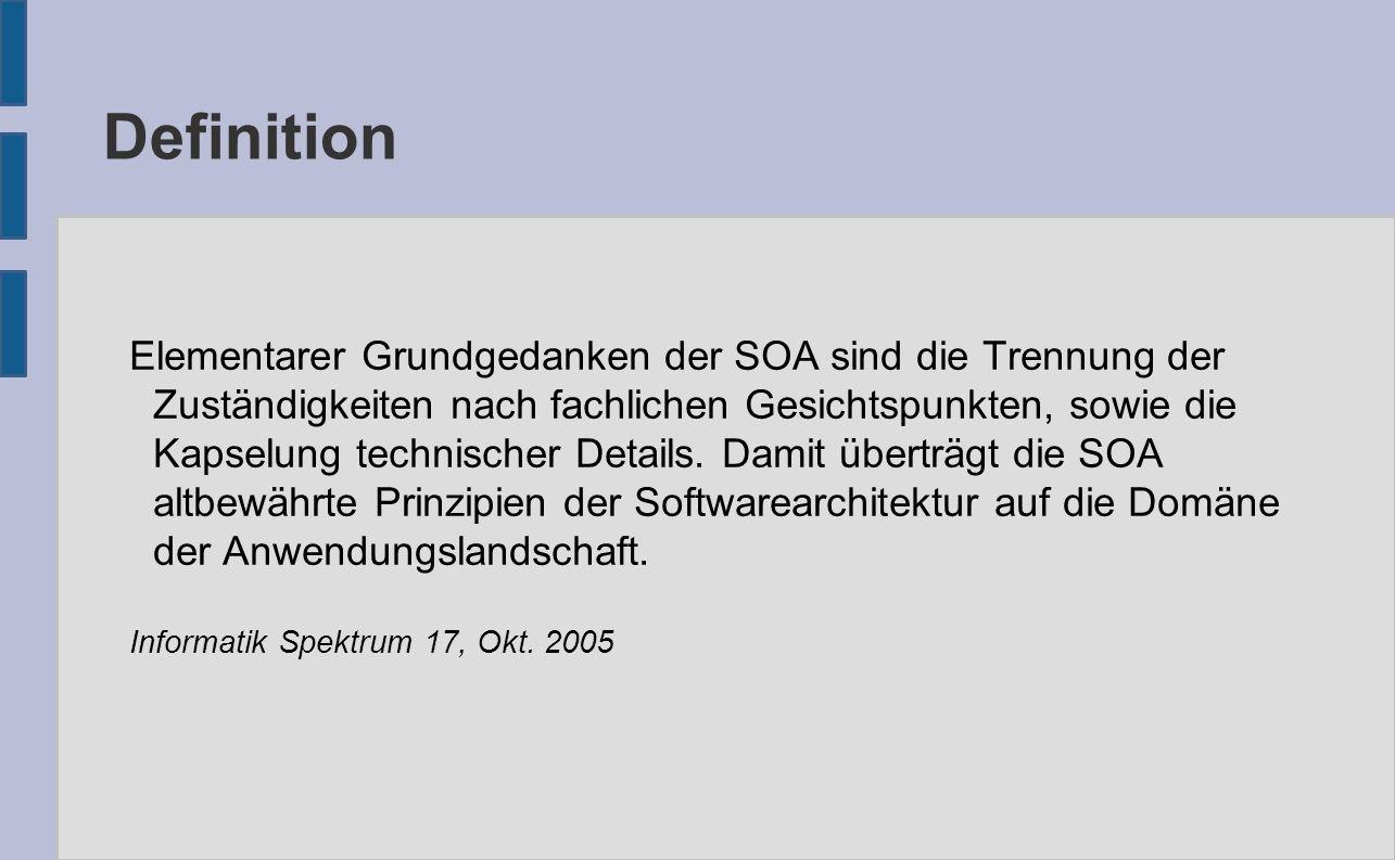 Definition Elementarer Grundgedanken der SOA sind die Trennung der Zuständigkeiten nach fachlichen Gesichtspunkten, sowie die Kapselung technischer De