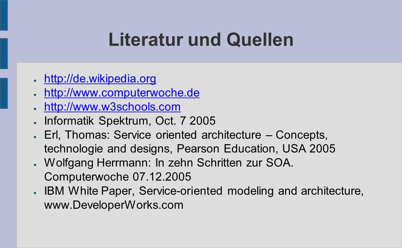 Literatur und Quellen ● http://de.wikipedia.org http://de.wikipedia.org ● http://www.computerwoche.de http://www.computerwoche.de ● http://www.w3schools.com http://www.w3schools.com ● Informatik Spektrum, Oct.