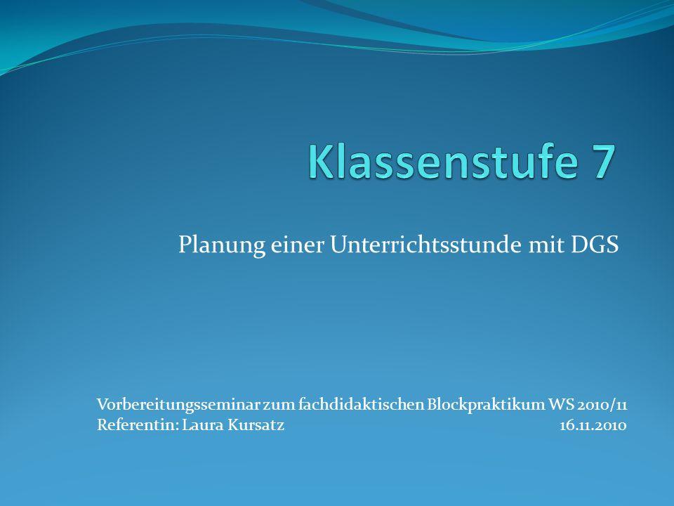 Planung einer Unterrichtsstunde mit DGS Vorbereitungsseminar zum fachdidaktischen Blockpraktikum WS 2010/11 Referentin: Laura Kursatz 16.11.2010