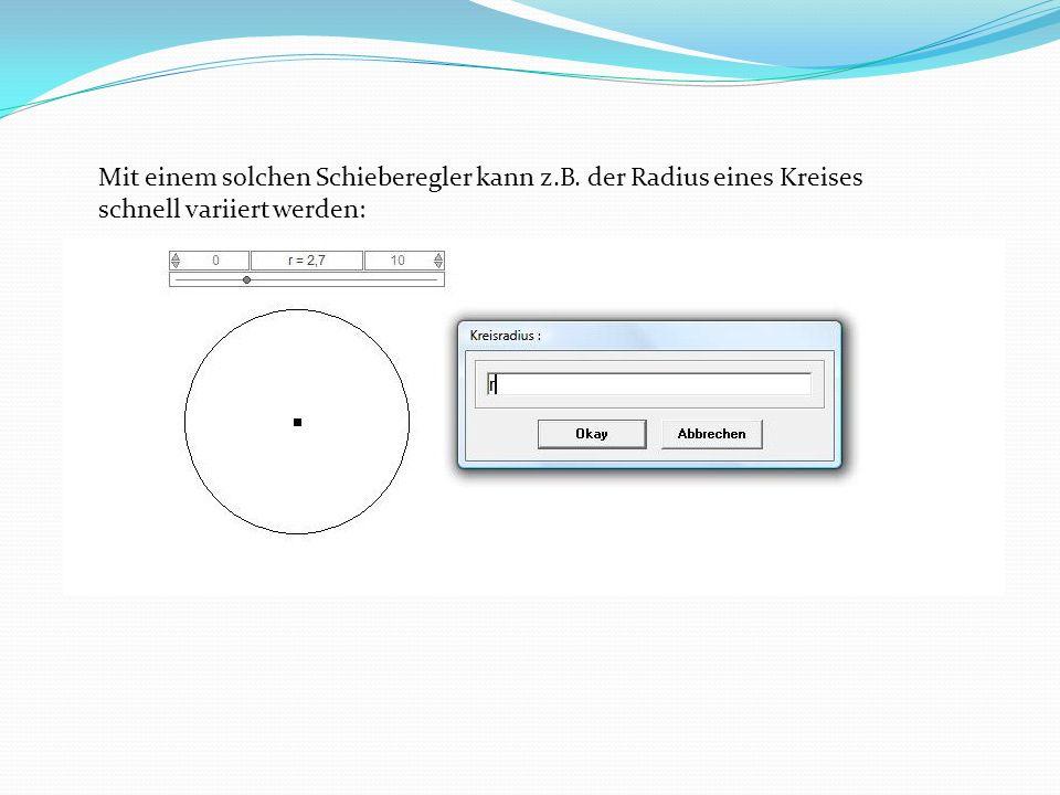 Mit einem solchen Schieberegler kann z.B. der Radius eines Kreises schnell variiert werden:
