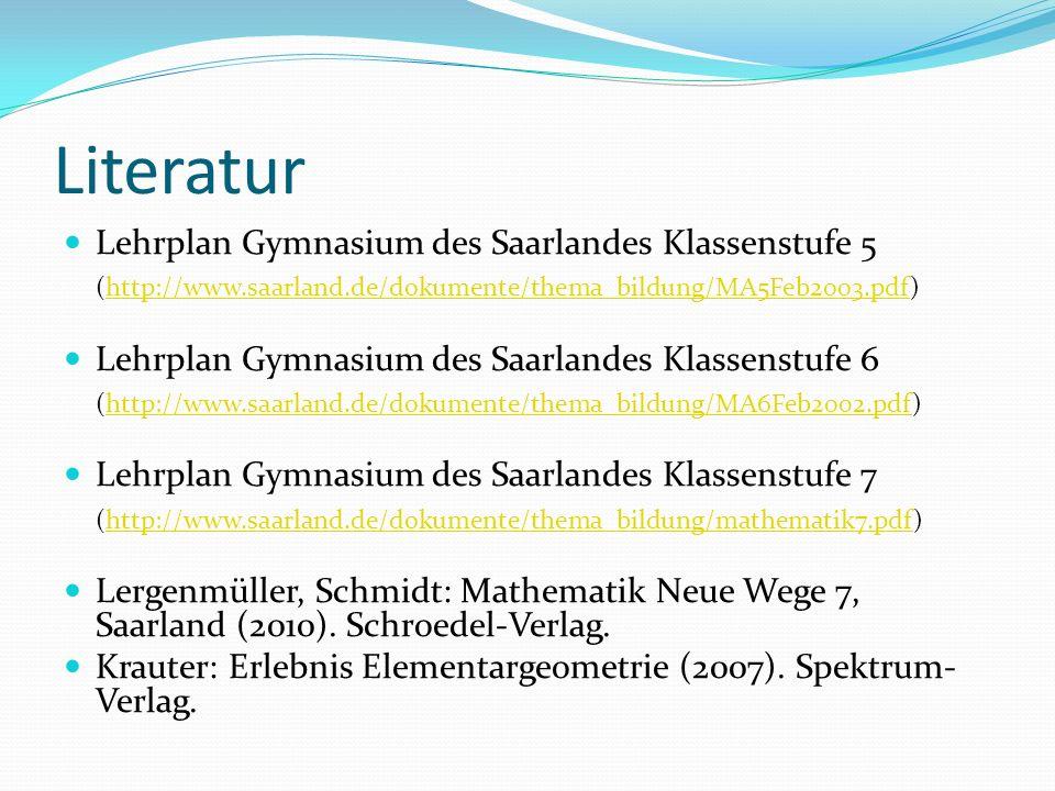 Literatur Lehrplan Gymnasium des Saarlandes Klassenstufe 5 (http://www.saarland.de/dokumente/thema_bildung/MA5Feb2003.pdf)http://www.saarland.de/dokumente/thema_bildung/MA5Feb2003.pdf Lehrplan Gymnasium des Saarlandes Klassenstufe 6 (http://www.saarland.de/dokumente/thema_bildung/MA6Feb2002.pdf)http://www.saarland.de/dokumente/thema_bildung/MA6Feb2002.pdf Lehrplan Gymnasium des Saarlandes Klassenstufe 7 (http://www.saarland.de/dokumente/thema_bildung/mathematik7.pdf)http://www.saarland.de/dokumente/thema_bildung/mathematik7.pdf Lergenmüller, Schmidt: Mathematik Neue Wege 7, Saarland (2010).