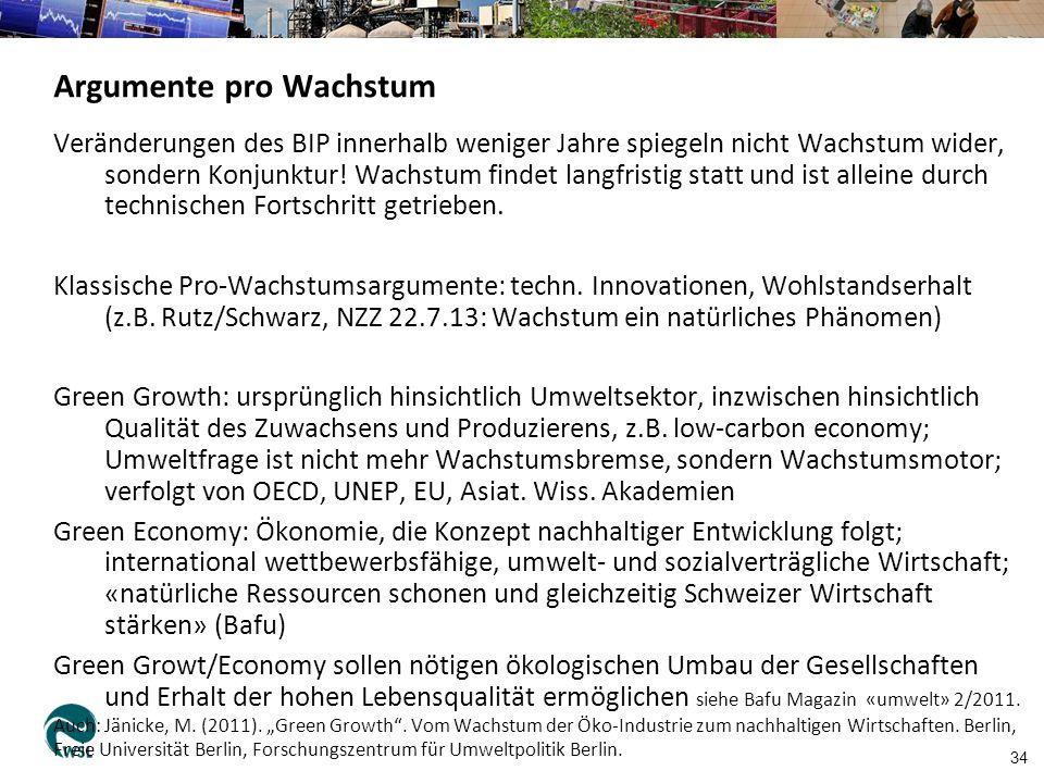 34 Argumente pro Wachstum Veränderungen des BIP innerhalb weniger Jahre spiegeln nicht Wachstum wider, sondern Konjunktur.