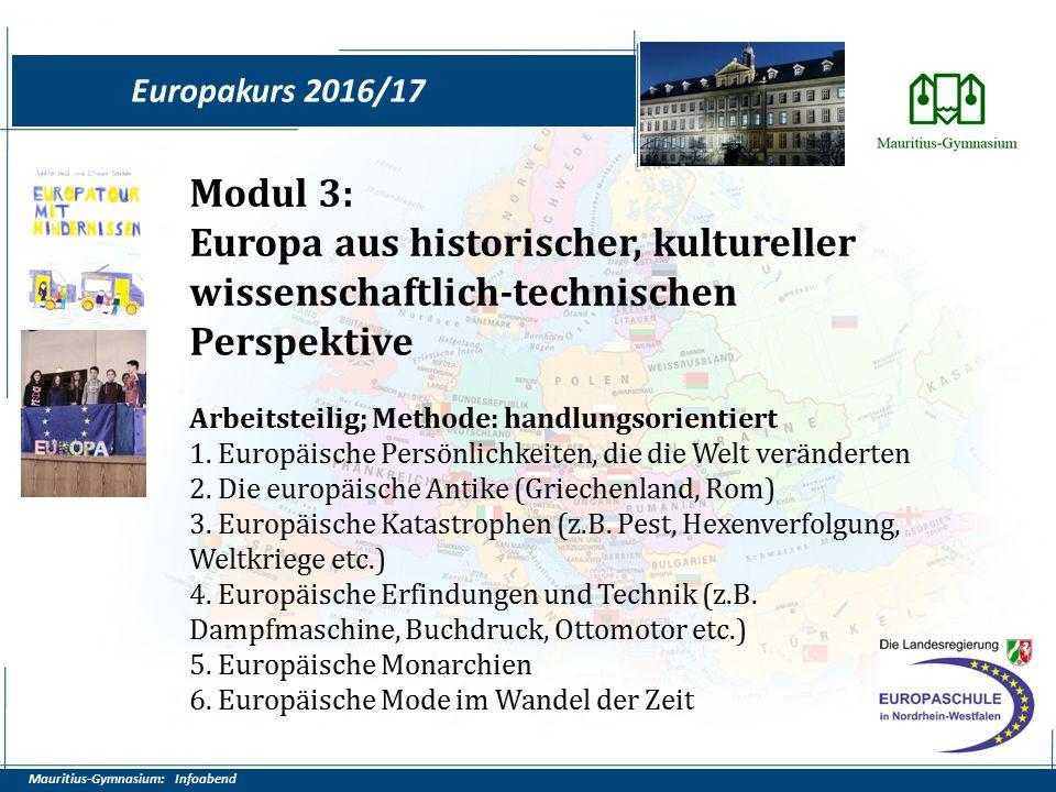 Mauritius-Gymnasium: Infoabend Europakurs 2016/17 Modul 3: Europa aus historischer, kultureller wissenschaftlich-technischen Perspektive Arbeitsteilig; Methode: handlungsorientiert 1.