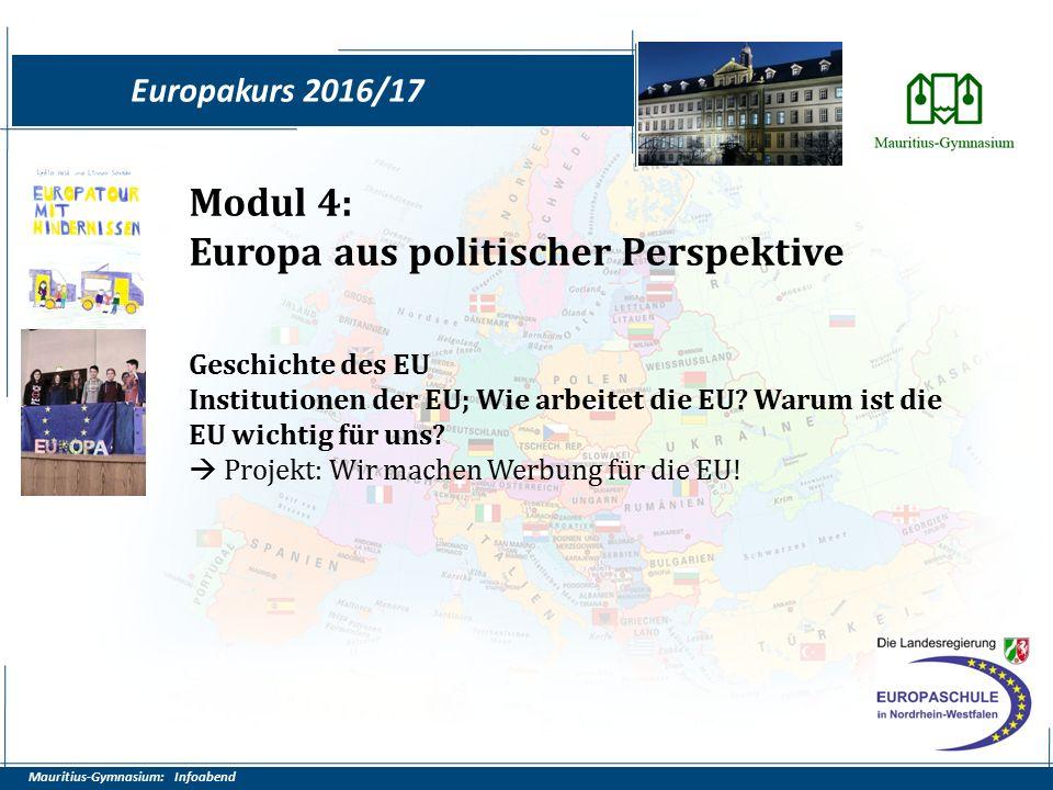 Mauritius-Gymnasium: Infoabend Europakurs 2016/17 Modul 4: Europa aus politischer Perspektive Geschichte des EU Institutionen der EU; Wie arbeitet die EU.