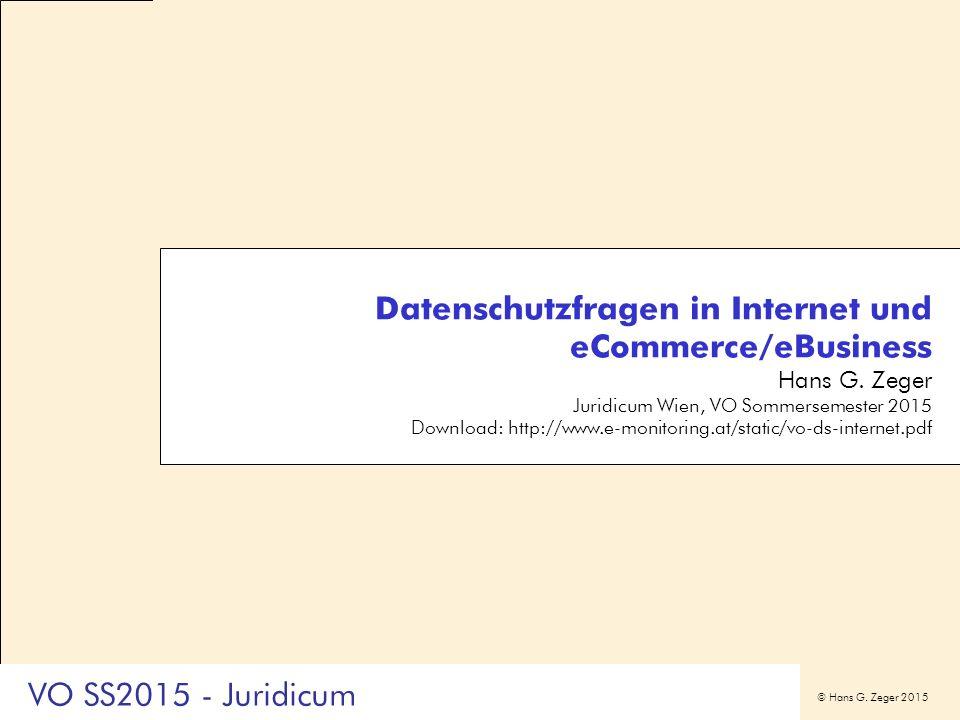 © Hans G. Zeger 2015 Datenschutzfragen in Internet und eCommerce/eBusiness Hans G. Zeger Juridicum Wien, VO Sommersemester 2015 Download: http://www.e