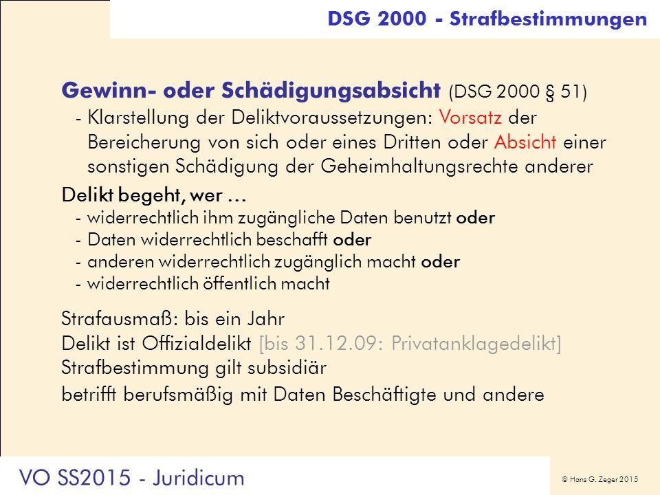 © Hans G. Zeger 2015 Gewinn- oder Schädigungsabsicht (DSG 2000 § 51) -Klarstellung der Deliktvoraussetzungen: Vorsatz der Bereicherung von sich oder e