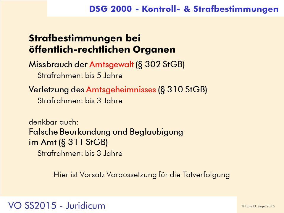 © Hans G. Zeger 2015 Strafbestimmungen bei öffentlich-rechtlichen Organen Missbrauch der Amtsgewalt (§ 302 StGB) Strafrahmen: bis 5 Jahre Verletzung d