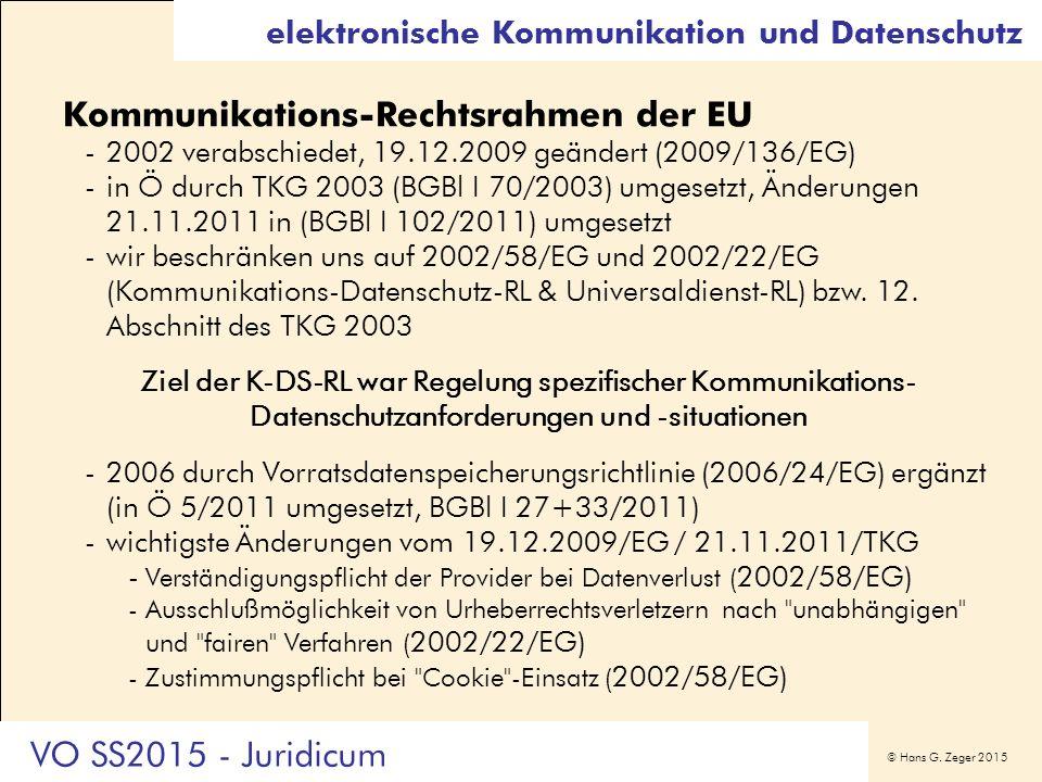 © Hans G. Zeger 2015 Kommunikations-Rechtsrahmen der EU -2002 verabschiedet, 19.12.2009 geändert (2009/136/EG) -in Ö durch TKG 2003 (BGBl I 70/2003) u