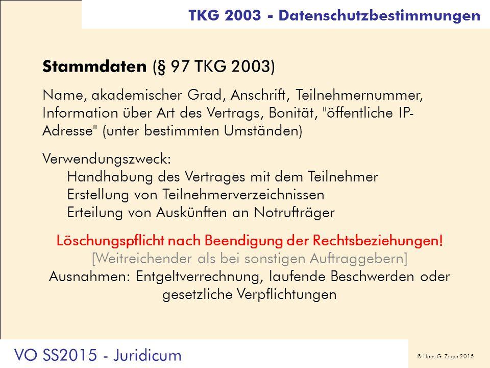 © Hans G. Zeger 2015 Stammdaten (§ 97 TKG 2003) Name, akademischer Grad, Anschrift, Teilnehmernummer, Information über Art des Vertrags, Bonität,