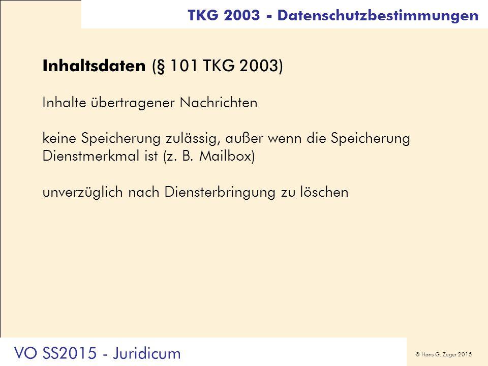© Hans G. Zeger 2015 Inhaltsdaten (§ 101 TKG 2003) Inhalte übertragener Nachrichten keine Speicherung zulässig, außer wenn die Speicherung Dienstmerkm
