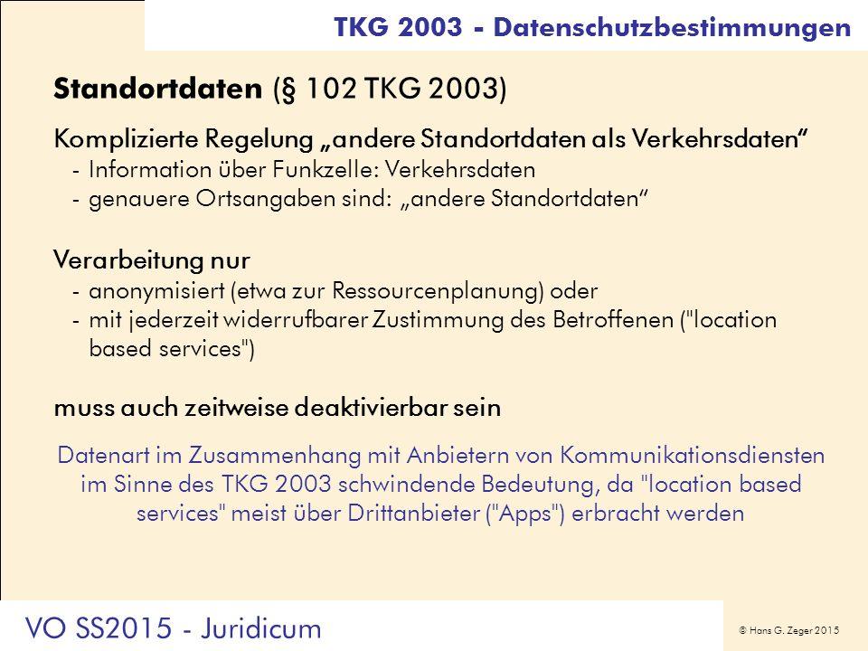 "© Hans G. Zeger 2015 Standortdaten (§ 102 TKG 2003) Komplizierte Regelung ""andere Standortdaten als Verkehrsdaten"" -Information über Funkzelle: Verkeh"