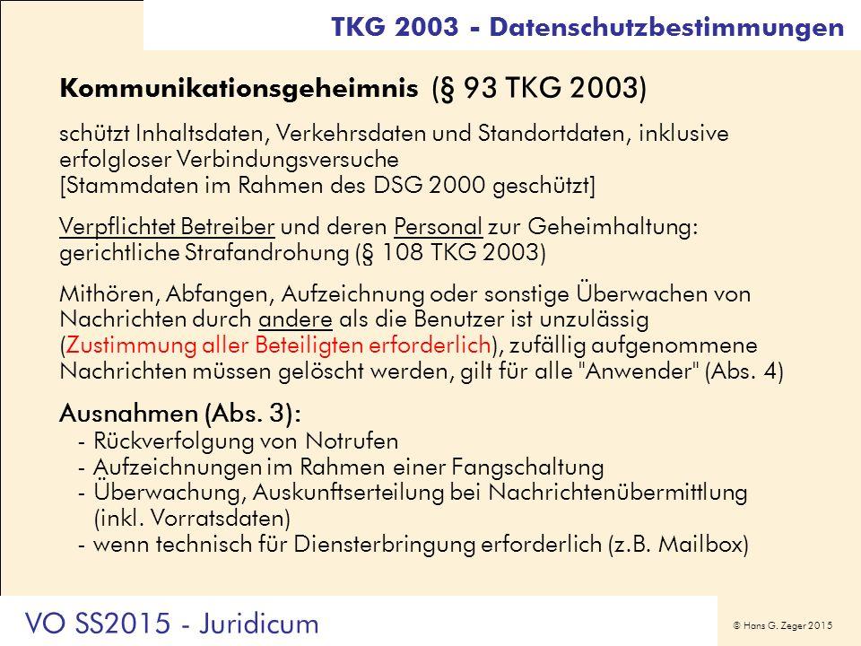 © Hans G. Zeger 2015 Kommunikationsgeheimnis (§ 93 TKG 2003) schützt Inhaltsdaten, Verkehrsdaten und Standortdaten, inklusive erfolgloser Verbindungsv