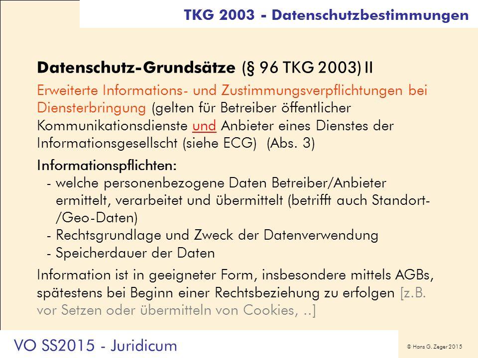 © Hans G. Zeger 2015 Datenschutz-Grundsätze (§ 96 TKG 2003) II Erweiterte Informations- und Zustimmungsverpflichtungen bei Diensterbringung (gelten fü
