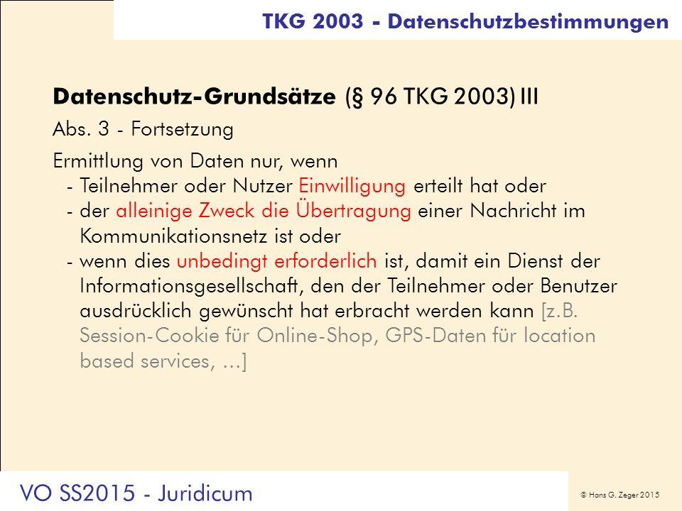 © Hans G. Zeger 2015 Datenschutz-Grundsätze (§ 96 TKG 2003) III Abs. 3 - Fortsetzung Ermittlung von Daten nur, wenn -Teilnehmer oder Nutzer Einwilligu