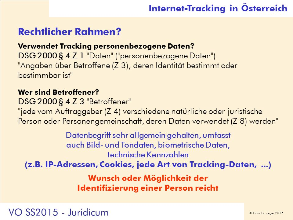 © Hans G. Zeger 2015 Rechtlicher Rahmen? Verwendet Tracking personenbezogene Daten? DSG 2000 § 4 Z 1