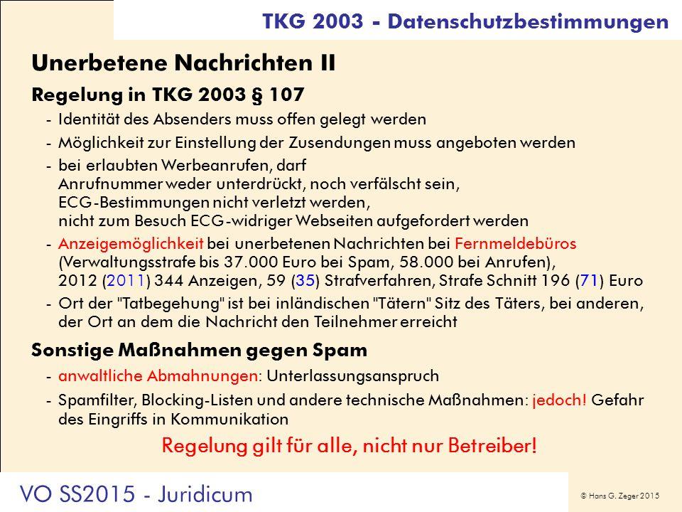 © Hans G. Zeger 2015 TKG 2003 - Datenschutzbestimmungen Unerbetene Nachrichten II Regelung in TKG 2003 § 107 -Identität des Absenders muss offen geleg