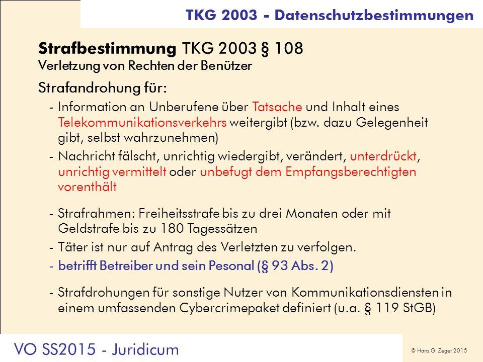© Hans G. Zeger 2015 Strafbestimmung TKG 2003 § 108 Verletzung von Rechten der Benützer Strafandrohung für: -Information an Unberufene über Tatsache u