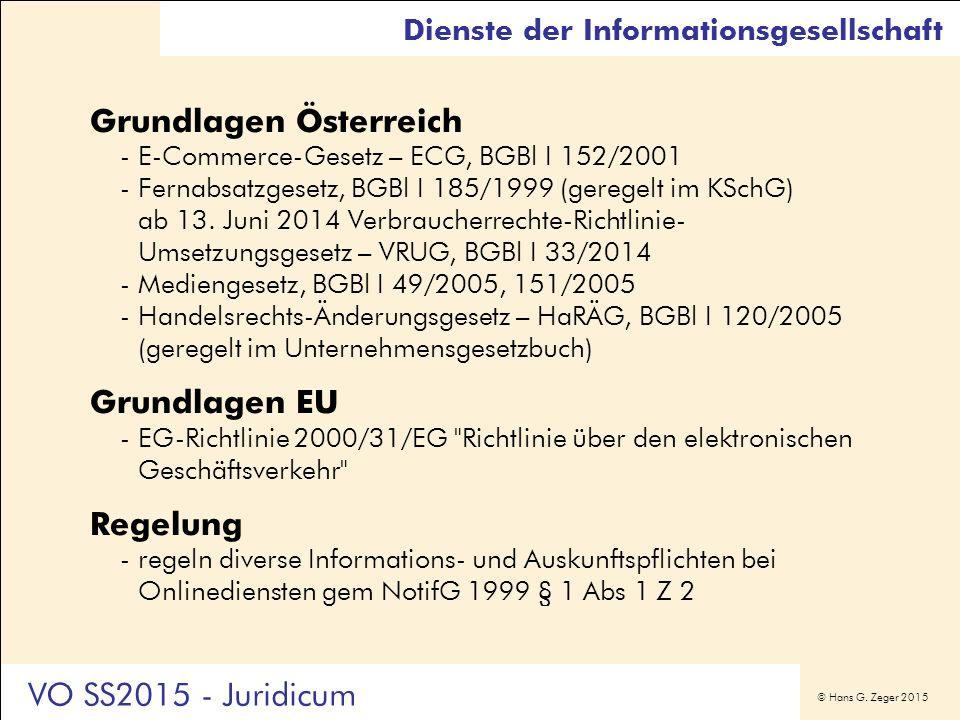 © Hans G. Zeger 2015 Grundlagen Österreich -E-Commerce-Gesetz – ECG, BGBl I 152/2001 -Fernabsatzgesetz, BGBl I 185/1999 (geregelt im KSchG) ab 13. Jun