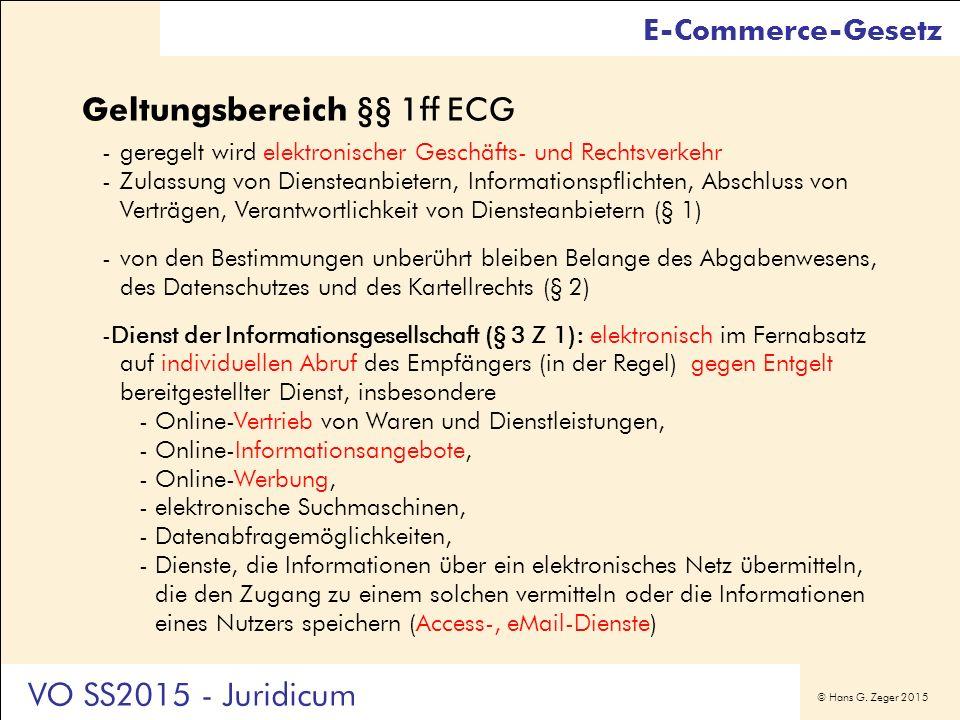 © Hans G. Zeger 2015 Geltungsbereich §§ 1ff ECG -geregelt wird elektronischer Geschäfts- und Rechtsverkehr -Zulassung von Diensteanbietern, Informatio