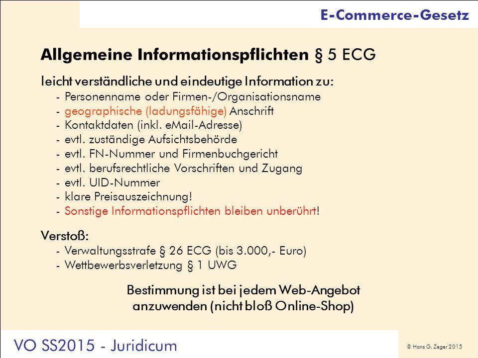 © Hans G. Zeger 2015 Allgemeine Informationspflichten § 5 ECG leicht verständliche und eindeutige Information zu: -Personenname oder Firmen-/Organisat