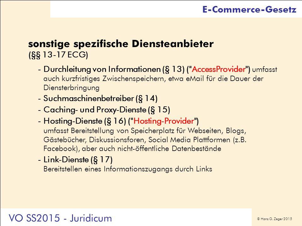 © Hans G. Zeger 2015 sonstige spezifische Diensteanbieter (§§ 13-17 ECG) -Durchleitung von Informationen (§ 13) (
