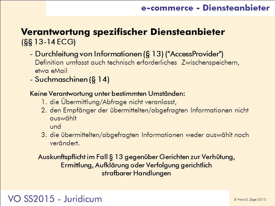 © Hans G. Zeger 2015 Verantwortung spezifischer Diensteanbieter (§§ 13-14 ECG) -Durchleitung von Informationen (§ 13) (