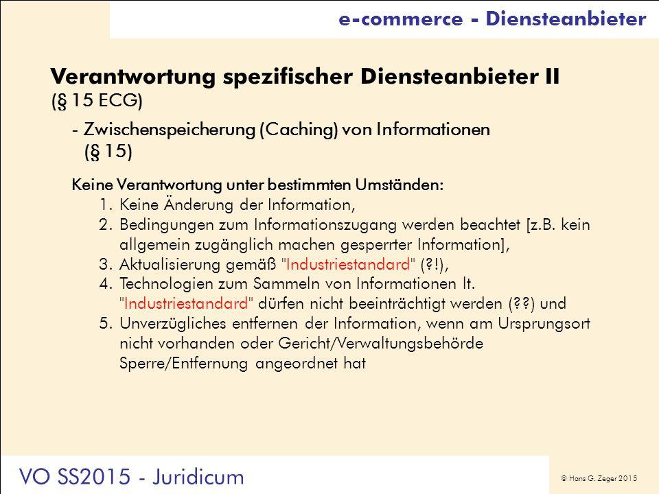 © Hans G. Zeger 2015 Verantwortung spezifischer Diensteanbieter II (§ 15 ECG) -Zwischenspeicherung (Caching) von Informationen (§ 15) Keine Verantwort