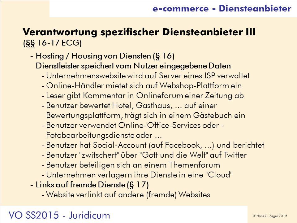 © Hans G. Zeger 2015 Verantwortung spezifischer Diensteanbieter III (§§ 16-17 ECG) -Hosting / Housing von Diensten (§ 16) Dienstleister speichert vom