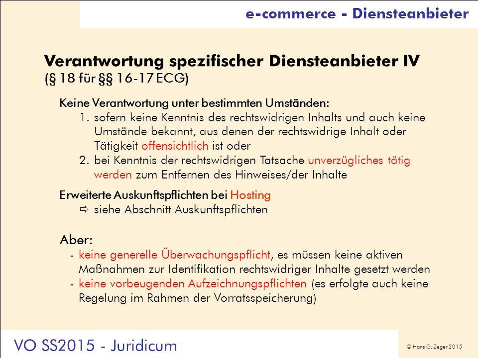 © Hans G. Zeger 2015 Verantwortung spezifischer Diensteanbieter IV (§ 18 für §§ 16-17 ECG) Keine Verantwortung unter bestimmten Umständen: 1.sofern ke