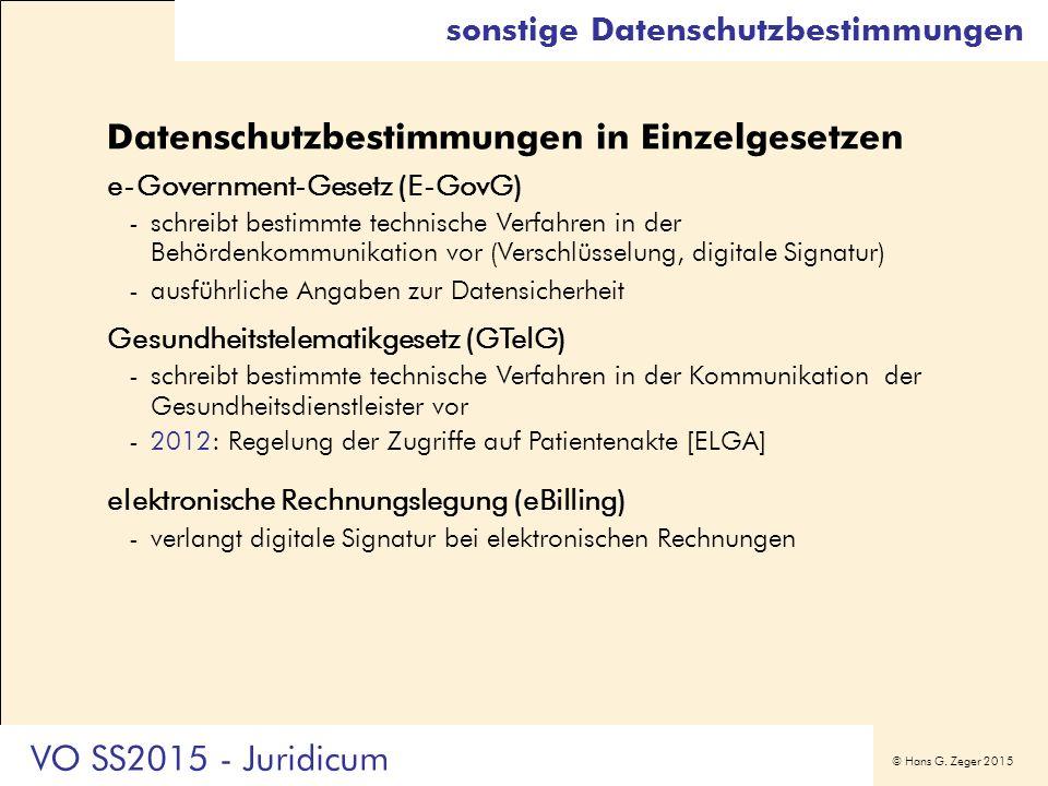 © Hans G. Zeger 2015 sonstige Datenschutzbestimmungen Datenschutzbestimmungen in Einzelgesetzen e-Government-Gesetz (E-GovG) -schreibt bestimmte techn