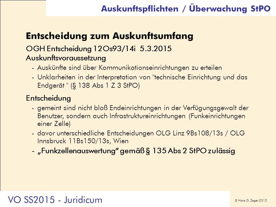 © Hans G. Zeger 2015 Entscheidung zum Auskunftsumfang OGH Entscheidung 12Os93/14i 5.3.2015 Auskunftsvoraussetzung -Auskünfte sind über Kommunikationse